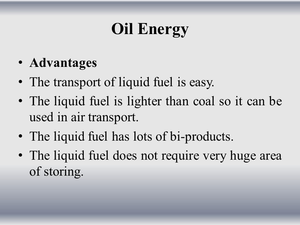 Oil Energy Advantages The transport of liquid fuel is easy.