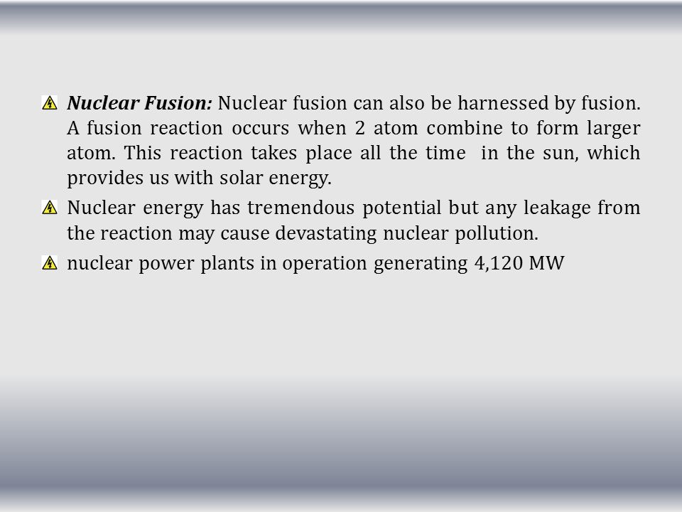 Nuclear Fusion: Nuclear fusion can also be harnessed by fusion