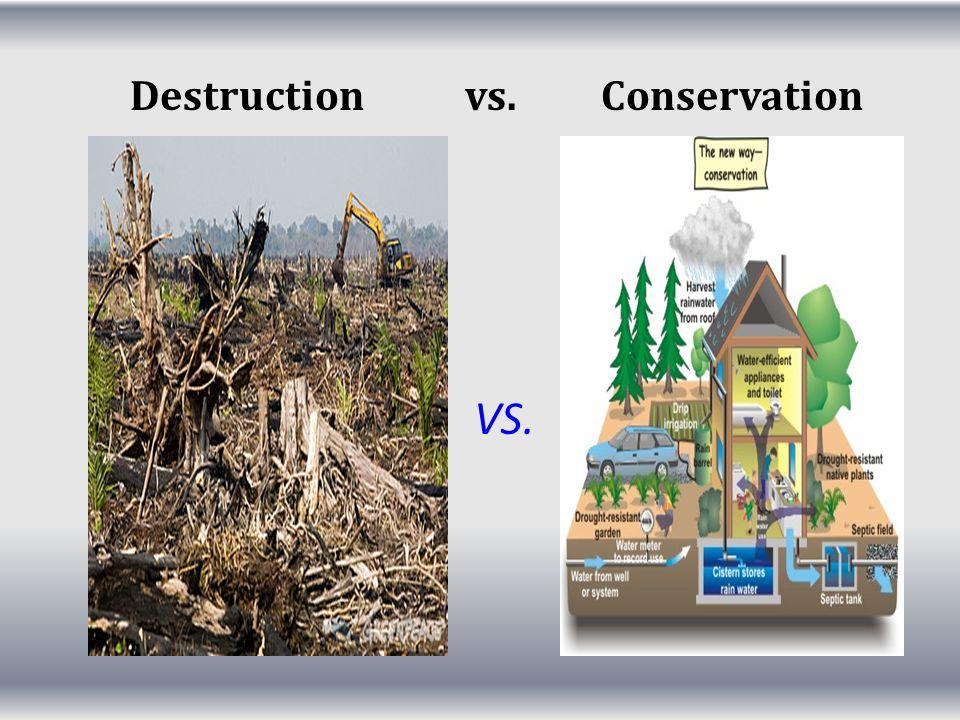 Destruction vs. Conservation