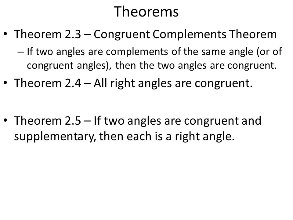 Theorems Theorem 2.3 – Congruent Complements Theorem