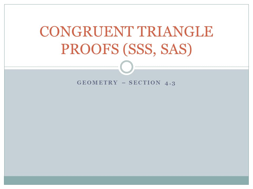 CONGRUENT TRIANGLE PROOFS (SSS, SAS)