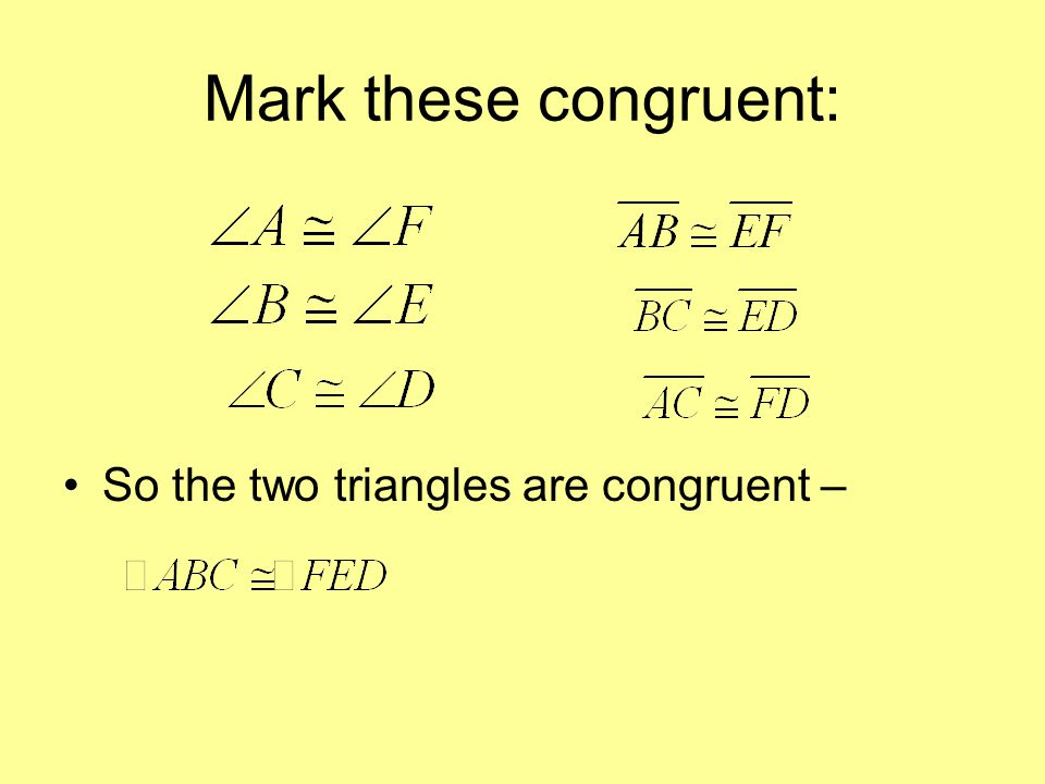 Mark these congruent: So the two triangles are congruent –
