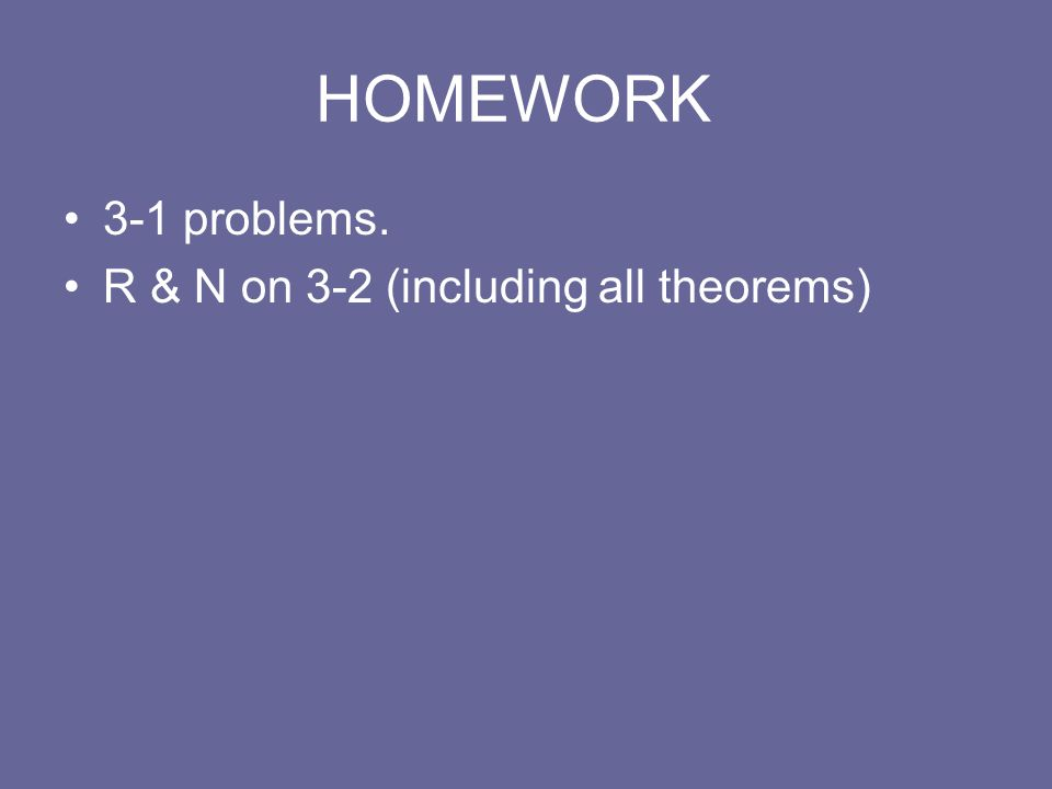 HOMEWORK 3-1 problems. R & N on 3-2 (including all theorems)