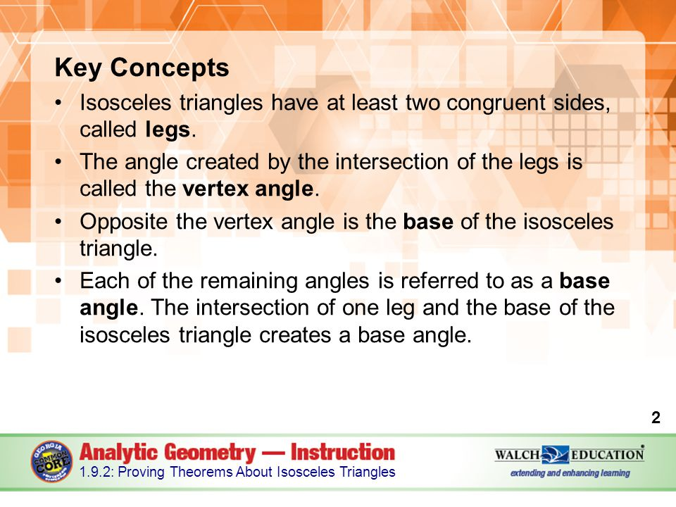 Key Concepts Isosceles triangles have at least two congruent sides, called legs.