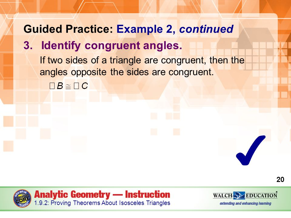 ✔ Guided Practice: Example 2, continued Identify congruent angles.