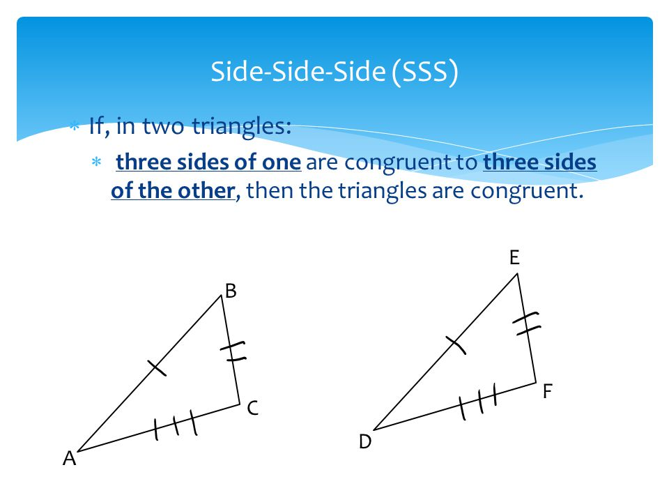 Side-Side-Side (SSS) If, in two triangles: