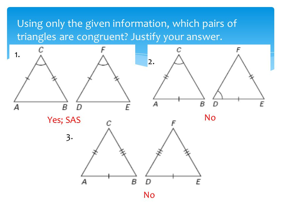 Using only the given information, which pairs of triangles are congruent Justify your answer.
