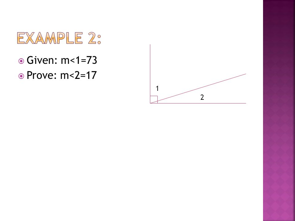 Example 2: Given: m<1=73 Prove: m<2=17 1 2
