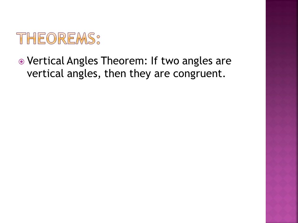 Theorems: Vertical Angles Theorem: If two angles are vertical angles, then they are congruent.