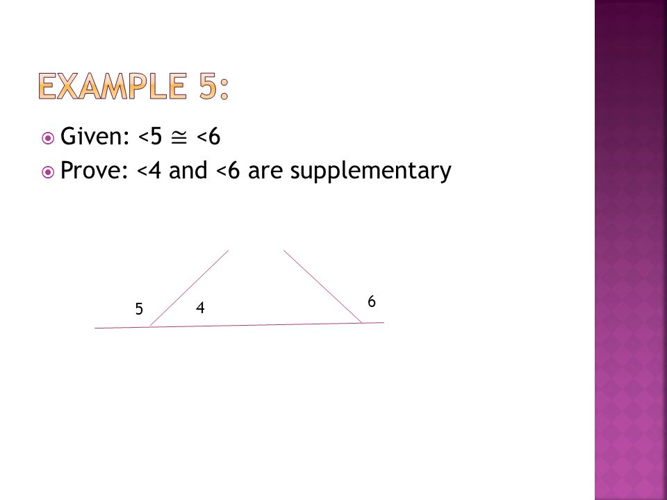 Example 5: Given: <5 ≅ <6