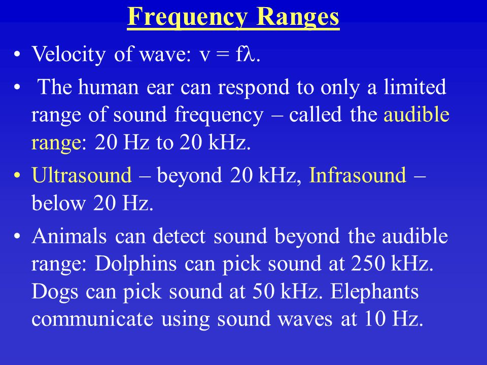 Frequency Ranges Velocity of wave: v = f.