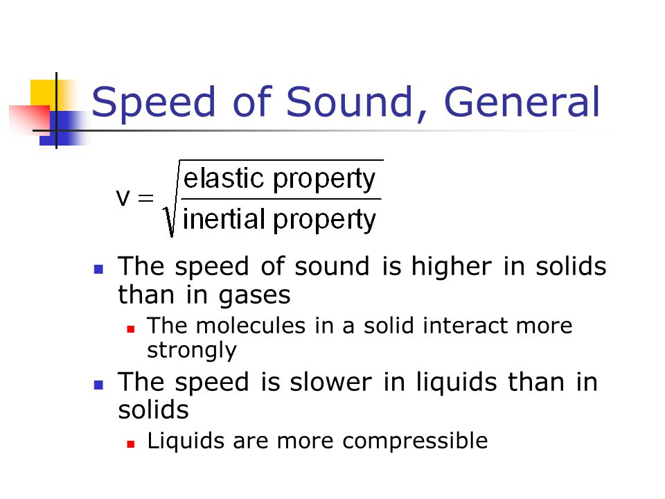 Speed of Sound, General The speed of sound is higher in solids than in gases. The molecules in a solid interact more strongly.