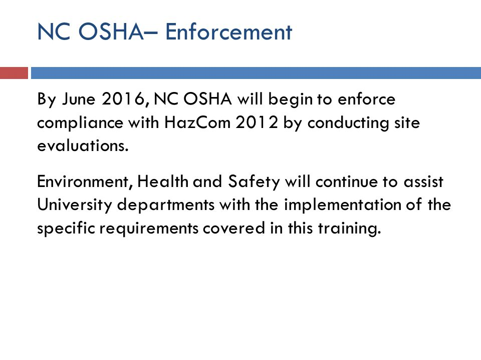 NC OSHA– Enforcement By June 2016, NC OSHA will begin to enforce compliance with HazCom 2012 by conducting site evaluations.