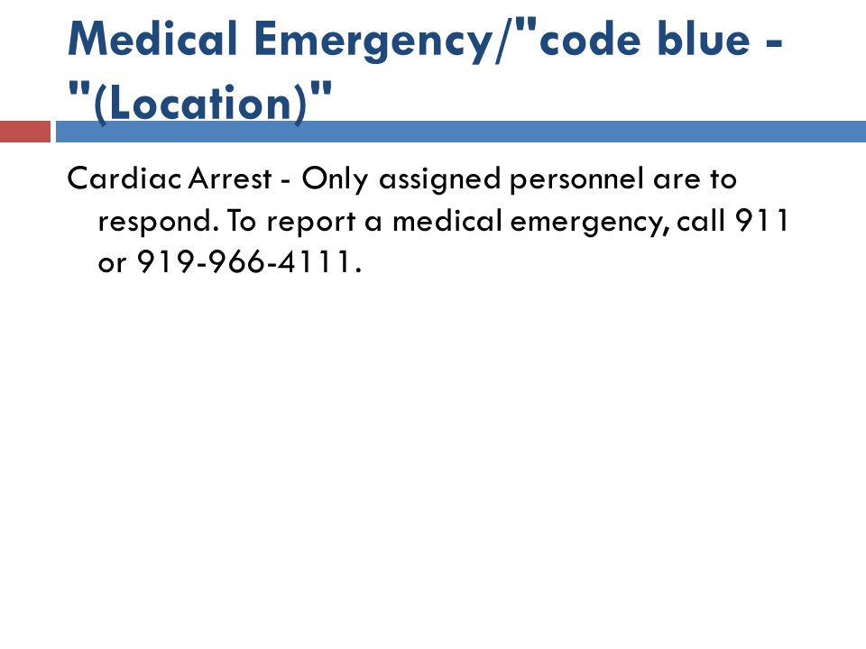 Medical Emergency/ code blue - (Location)