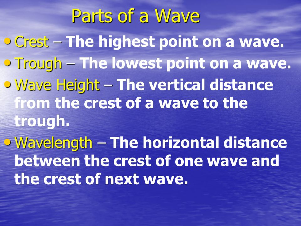 Parts of a Wave Crest – The highest point on a wave.
