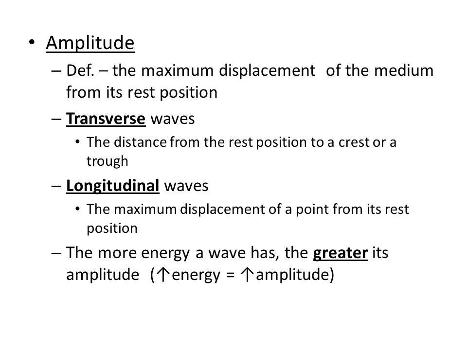 Amplitude Def. – the maximum displacement of the medium from its rest position. Transverse waves.
