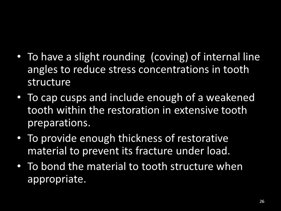 To have a slight rounding (coving) of internal line angles to reduce stress concentrations in tooth structure