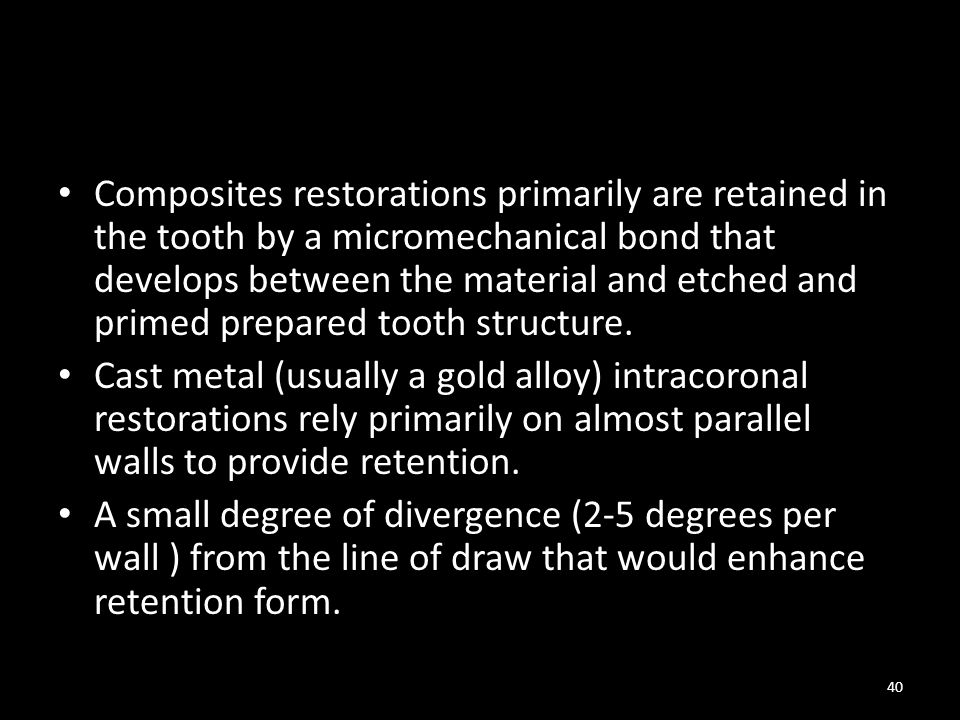 Composites restorations primarily are retained in the tooth by a micromechanical bond that develops between the material and etched and primed prepared tooth structure.
