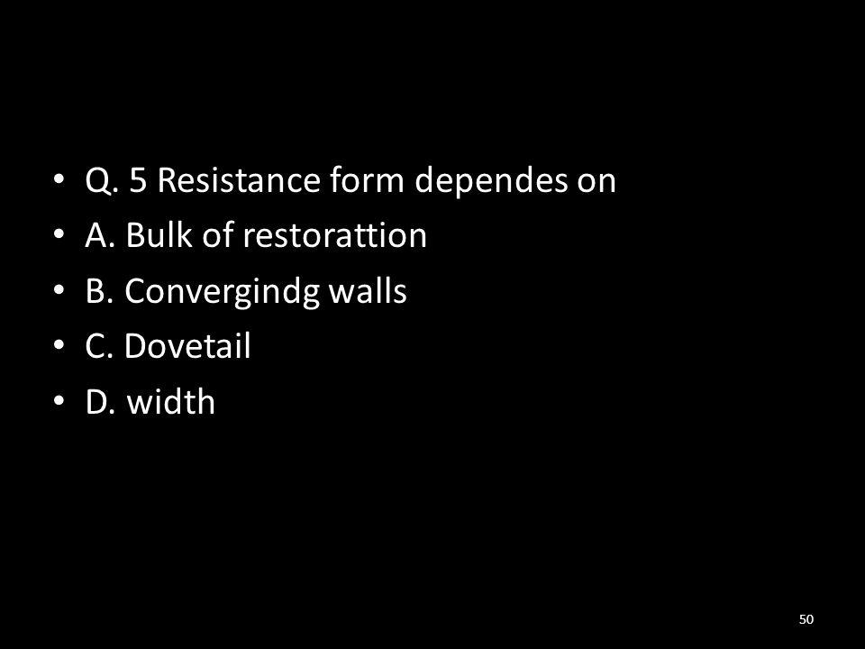 Q. 5 Resistance form dependes on