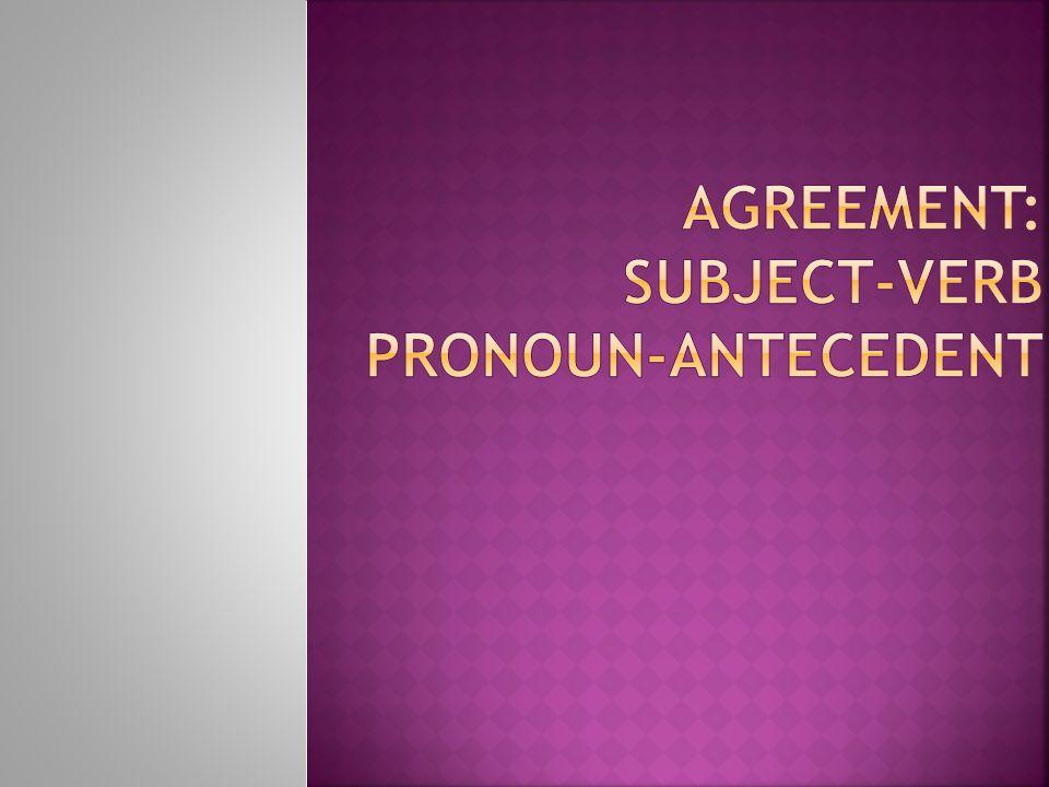 Agreement: subject-verb Pronoun-antecedent