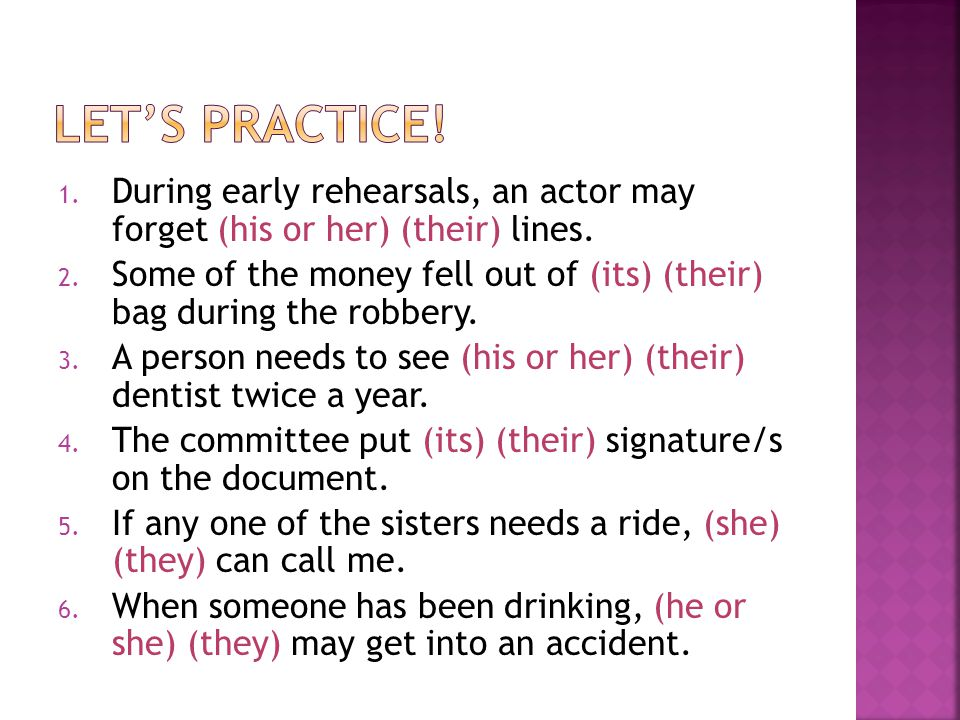 Let's practice! During early rehearsals, an actor may forget (his or her) (their) lines.