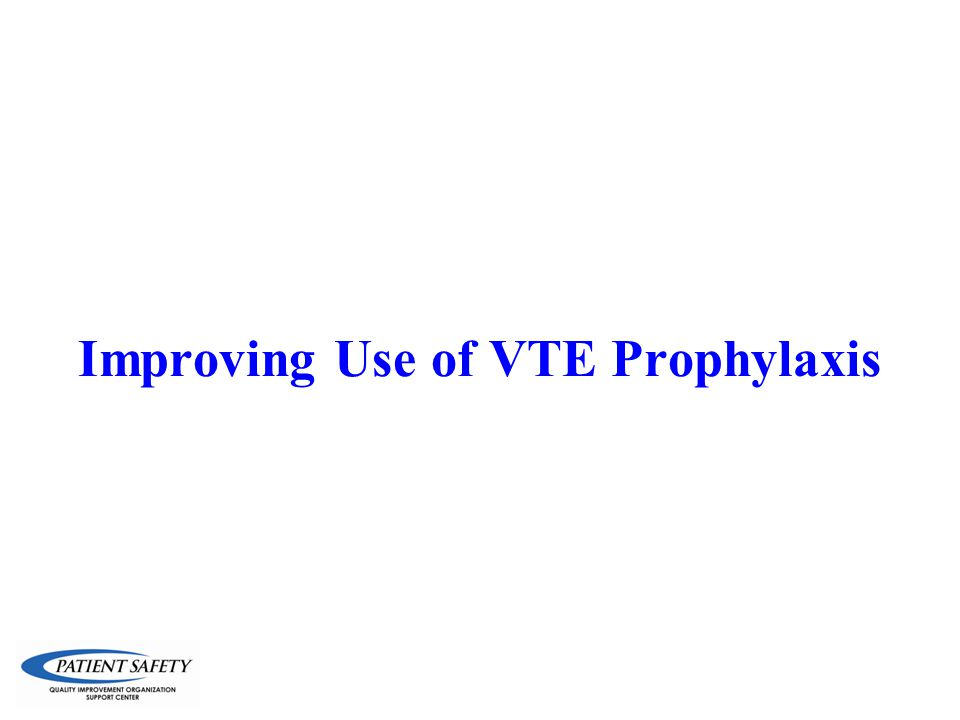 Improving Use of VTE Prophylaxis