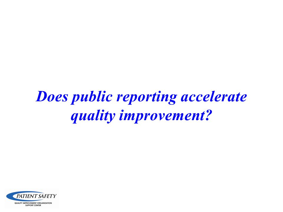 Does public reporting accelerate quality improvement