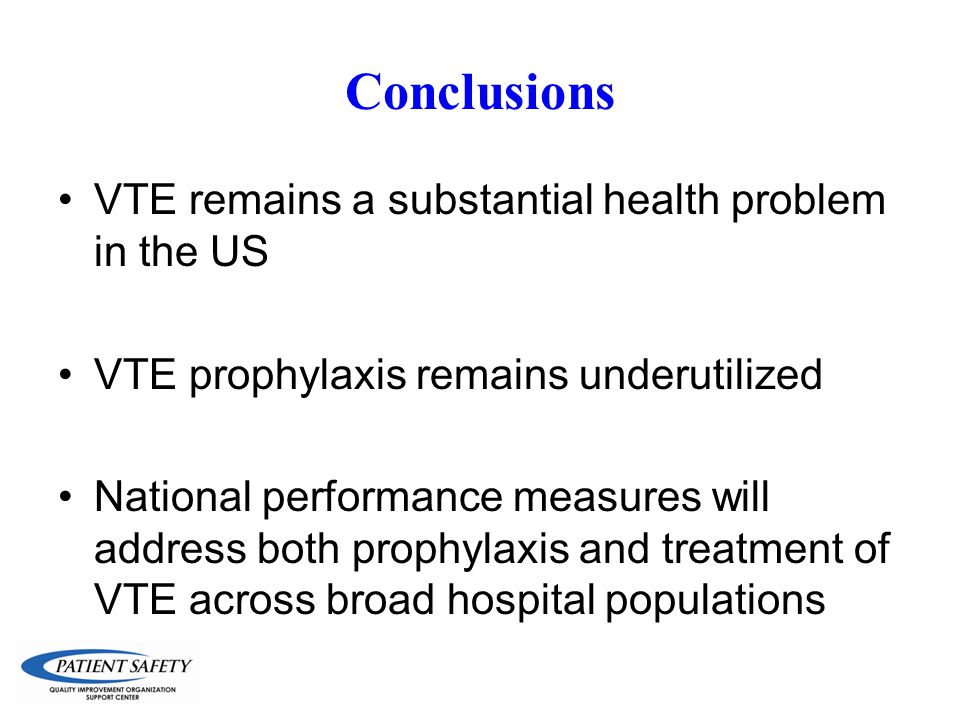 Conclusions VTE remains a substantial health problem in the US