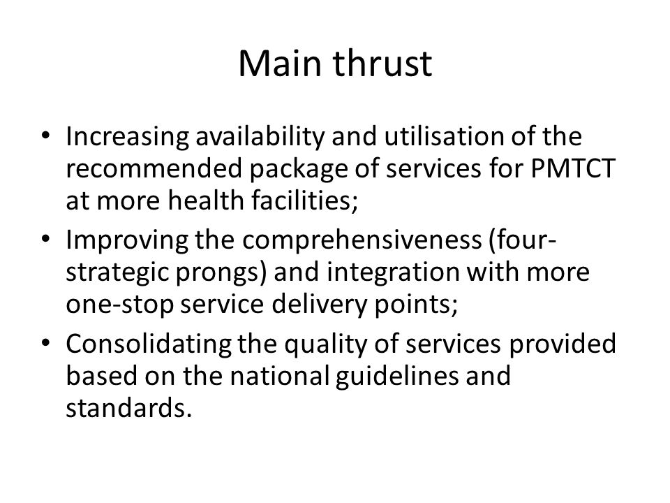 Main thrust Increasing availability and utilisation of the recommended package of services for PMTCT at more health facilities;