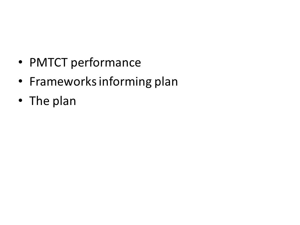 PMTCT performance Frameworks informing plan The plan