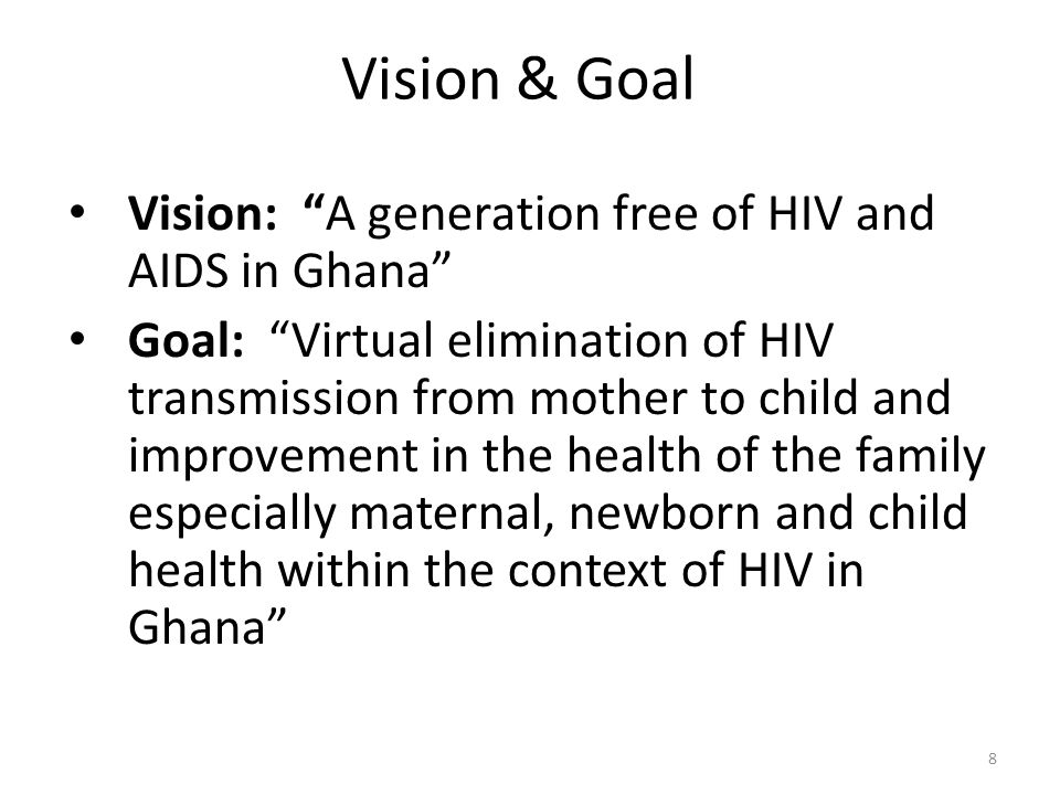 Vision & Goal Vision: A generation free of HIV and AIDS in Ghana