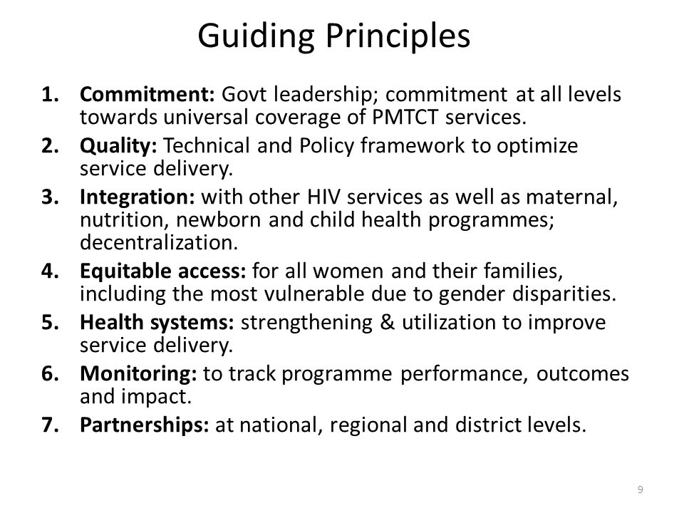 Guiding Principles Commitment: Govt leadership; commitment at all levels towards universal coverage of PMTCT services.