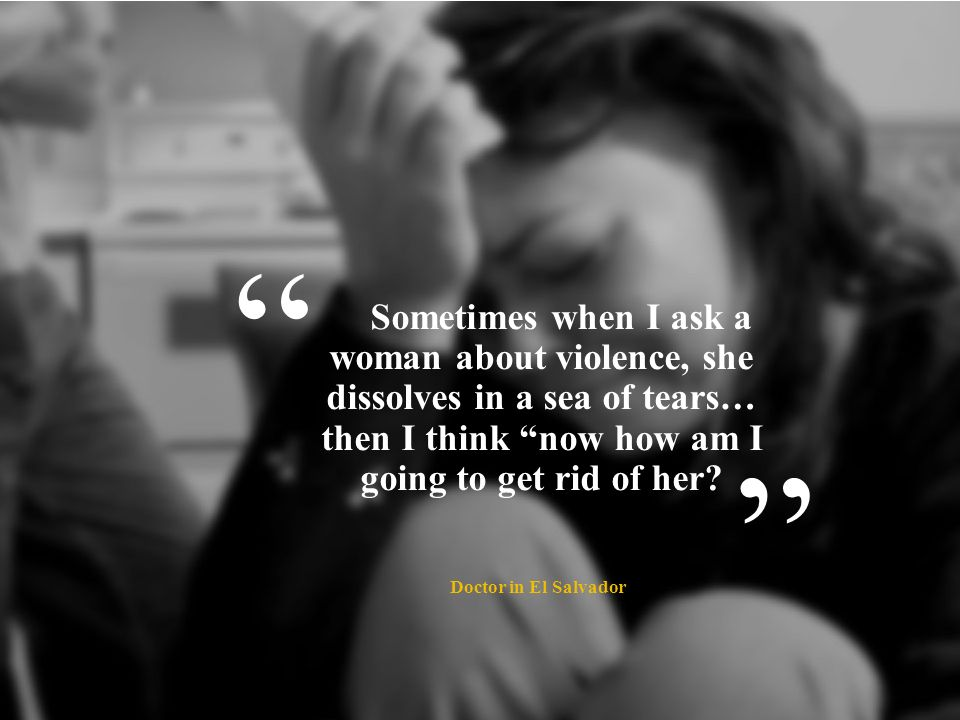 Sometimes when I ask a woman about violence, she dissolves in a sea of tears… then I think now how am I going to get rid of her