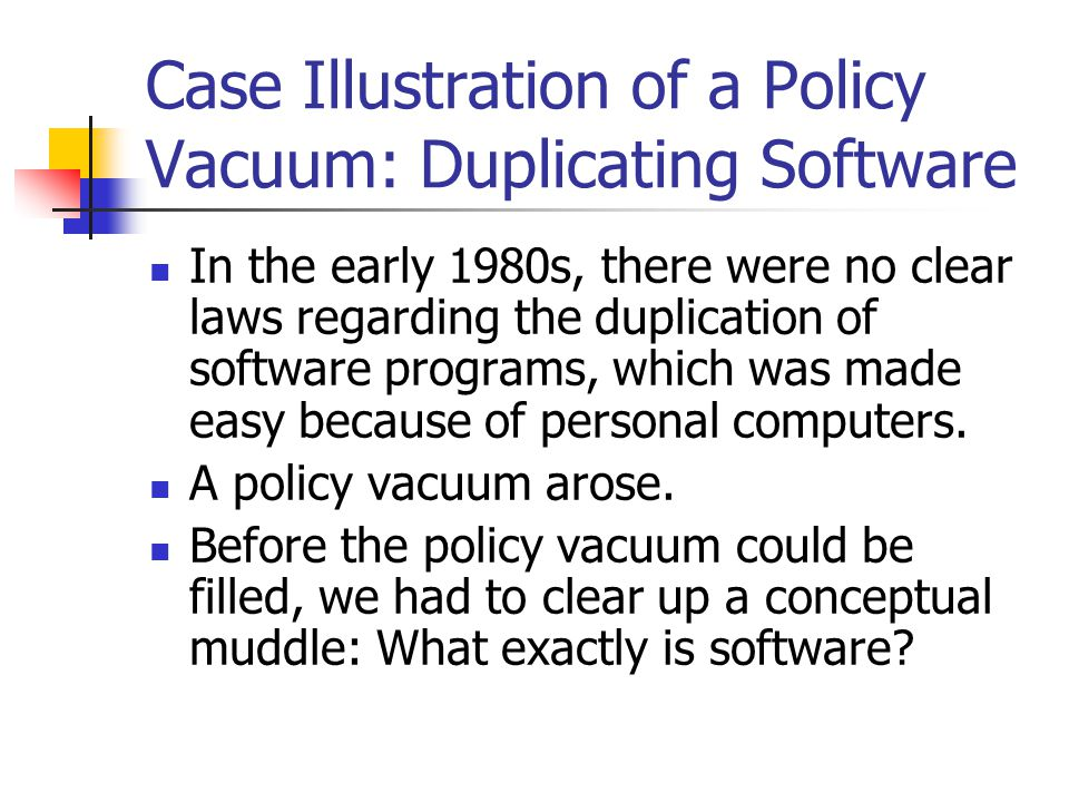 """policy vacuum and conceptual muddle He argues that the """"logical malleability"""" of computers led to the so-called policy vacuums that require careful analysis to fill he extends the argument to all kinds ."""