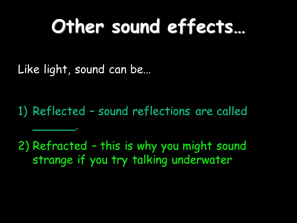 Other sound effects… Like light, sound can be…