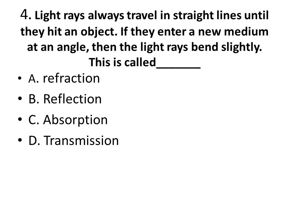 4. Light rays always travel in straight lines until they hit an object