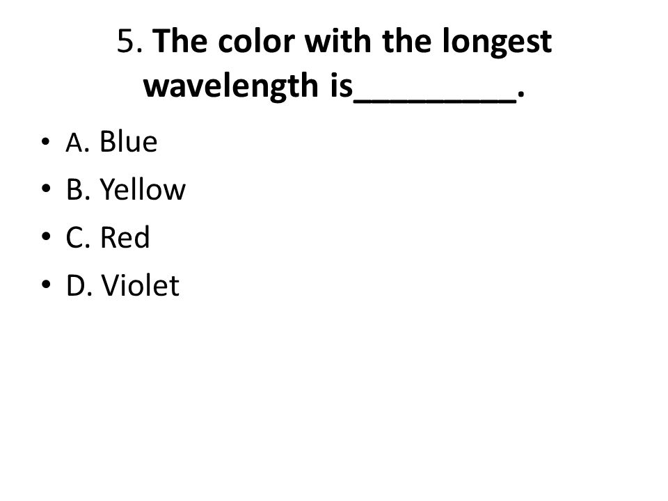 5. The color with the longest wavelength is_________.