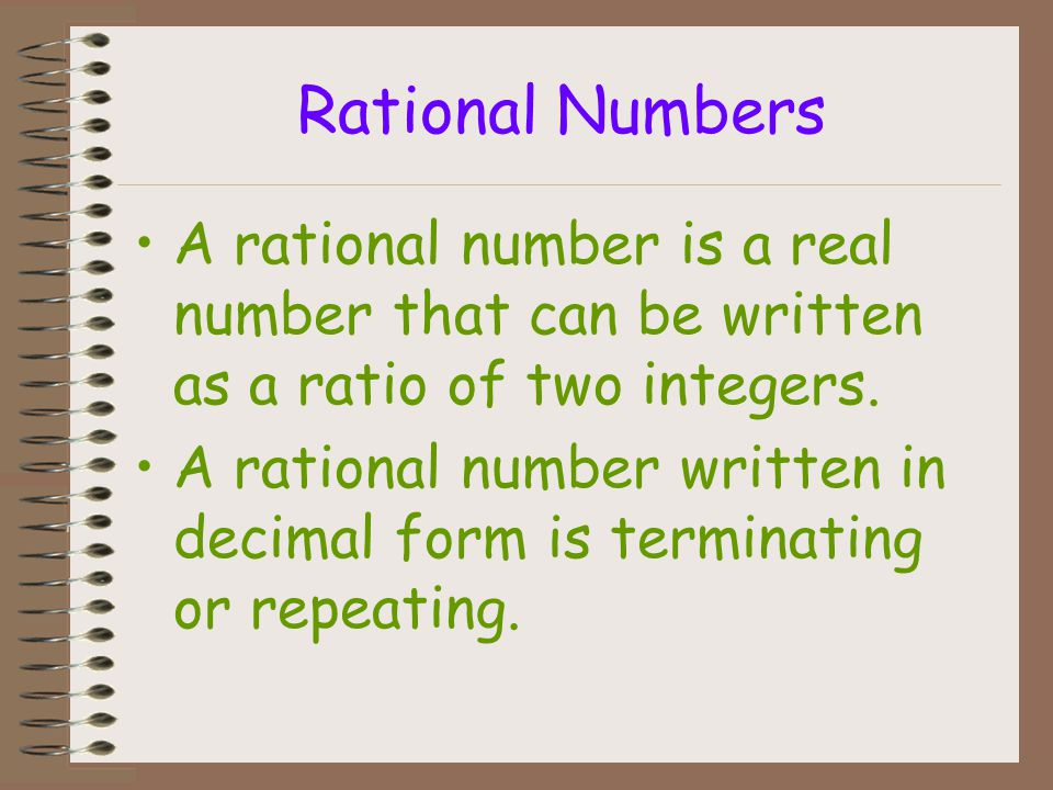 Rational Numbers A rational number is a real number that can be written as a ratio of two integers.