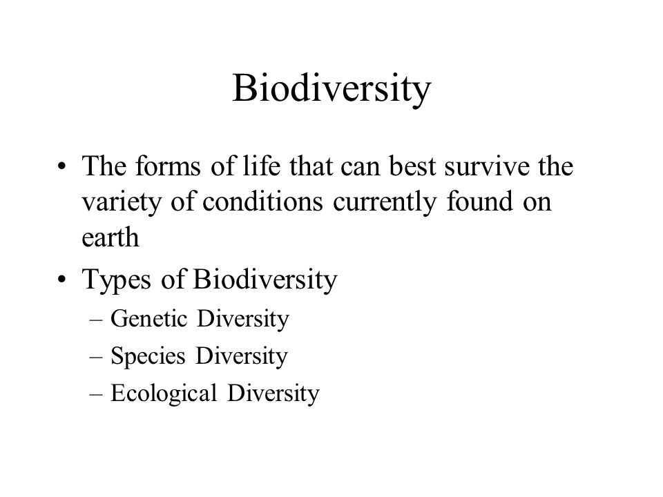 Biodiversity The forms of life that can best survive the variety of conditions currently found on earth.