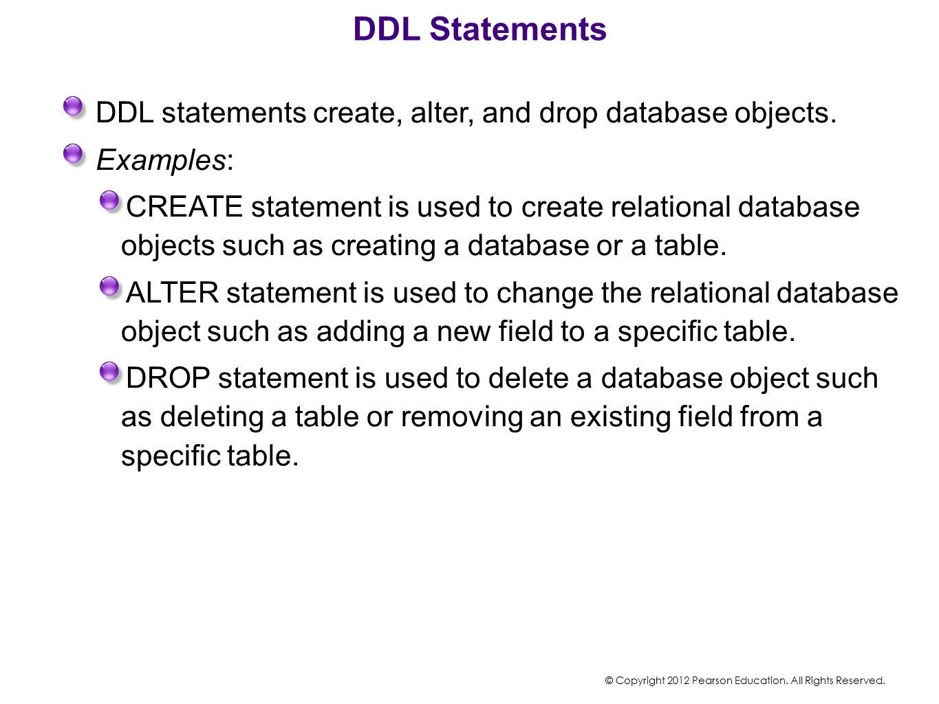 DDL Statements DDL statements create, alter, and drop database objects. Examples: