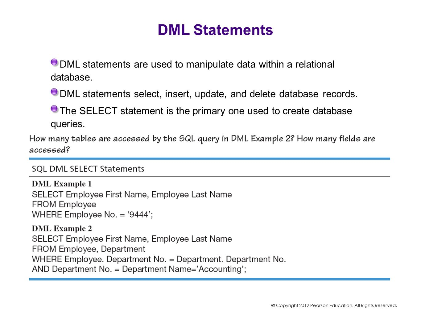 DML Statements DML statements are used to manipulate data within a relational database.