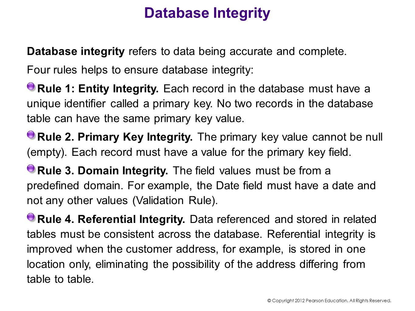 Database Integrity Database integrity refers to data being accurate and complete. Four rules helps to ensure database integrity: