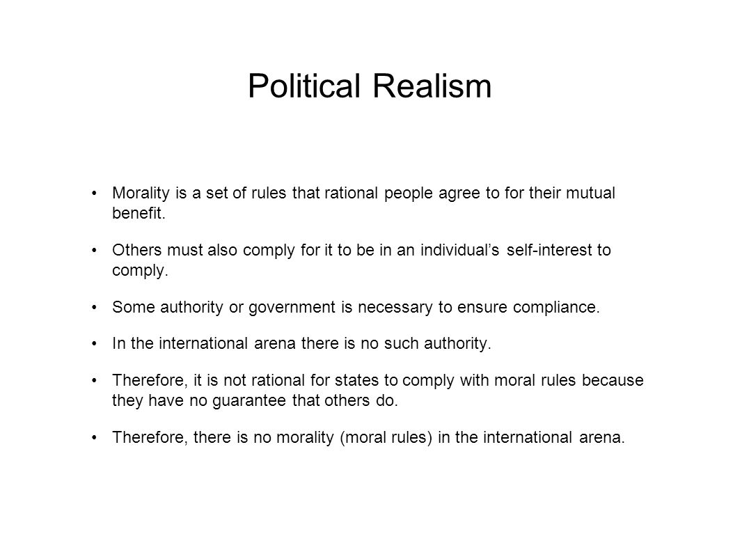 Political Realism Morality is a set of rules that rational people agree to for their mutual benefit.