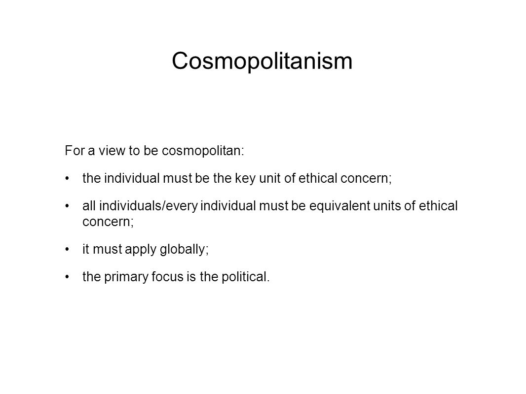 Cosmopolitanism For a view to be cosmopolitan: