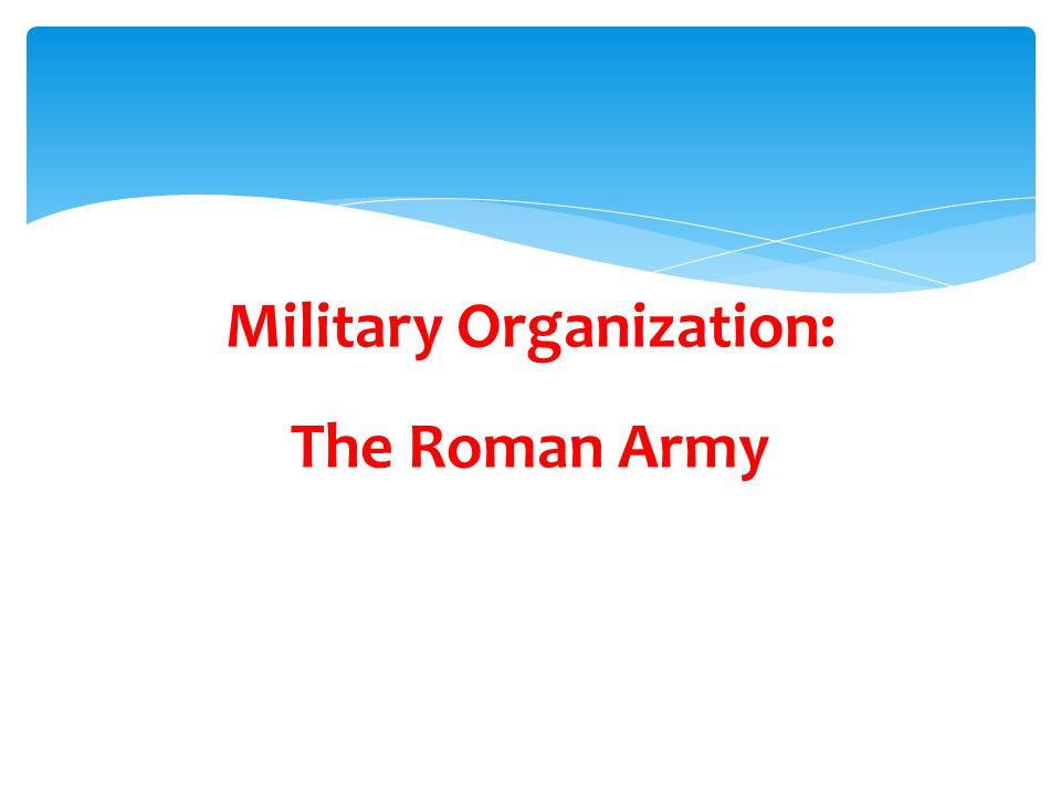 Military Organization: The Roman Army