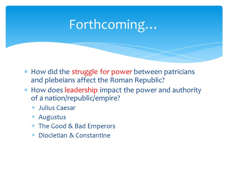 Forthcoming… How did the struggle for power between patricians and plebeians affect the Roman Republic