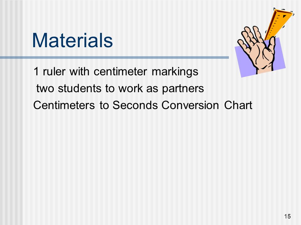 Materials 1 ruler with centimeter markings