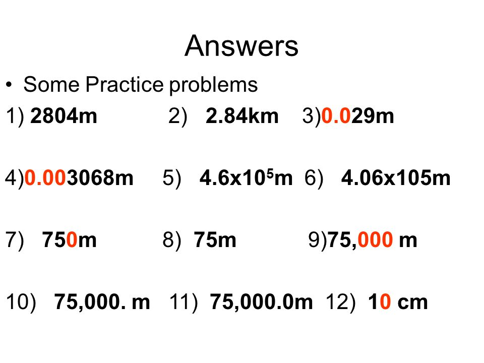 Answers Some Practice problems 1) 2804m 2) 2.84km 3)0.029m
