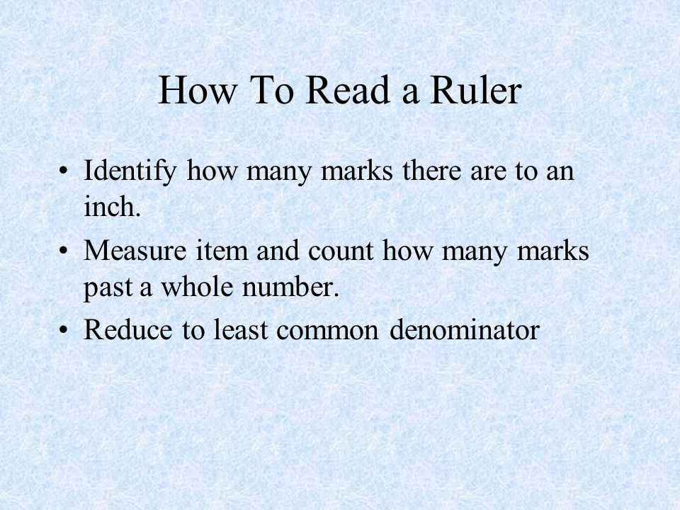 How To Read a Ruler Identify how many marks there are to an inch.