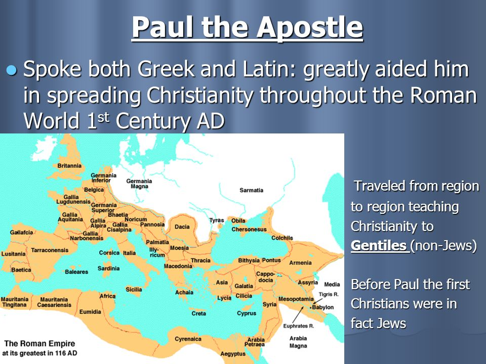 Paul the Apostle Spoke both Greek and Latin: greatly aided him in spreading Christianity throughout the Roman World 1st Century AD.